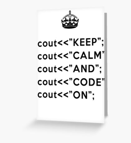 Keep Calm And Carry On - C++ - Black Greeting Card