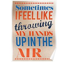 Sometimes I Feel Like Throwing My Hands Up In The Air  Poster