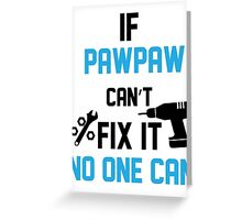 If Pawpaw Can't Fix It No One Can Greeting Card