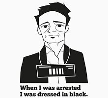 When I was arrested I was dressed in black Unisex T-Shirt