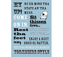 Yorkshire Sayings - Ey Up - Comfort - Yorkshire Style Photographic Print