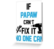 If Papaw Can't Fix It No One Can Greeting Card