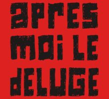 Apres Moi le Deluge by lynchboy