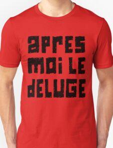 Apres Moi le Deluge T-Shirt