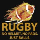 Rugby. No Helmet. No Pads. Just Balls. by BrightDesign