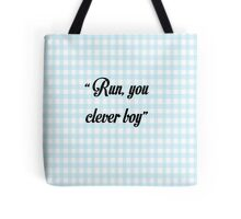 """Run, you clever boy"" Tote Bag"