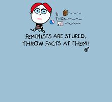 Feminists Are Stupid, Throw Facts At Them Unisex T-Shirt