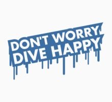 Dont Worry Dive Happy Graffiti by Style-O-Mat