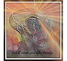 we'll treat you like family Photographic Print