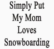 Simply Put My Mom Loves Snowboarding  by supernova23