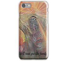 we'll treat you like family iPhone Case/Skin
