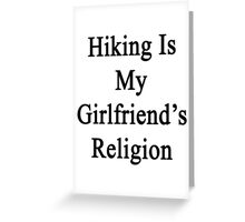 Hiking Is My Girlfriend's Religion  Greeting Card