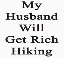 My Husband Will Get Rich Hiking  by supernova23