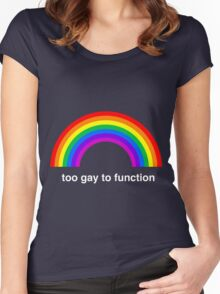 Too Gay to Function Women's Fitted Scoop T-Shirt