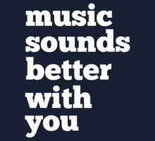 Sounds Better With You by modernistdesign