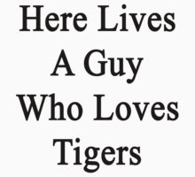 Here Lives A Guy Who Loves Tigers  by supernova23