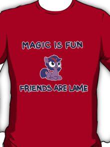 MAGIC IS FUN FRIENDS ARE LAME T-Shirt
