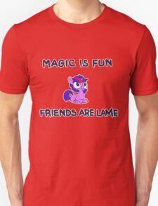 MAGIC IS FUN FRIENDS ARE LAME Unisex T-Shirt