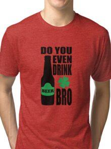Do you even drink bro? Tri-blend T-Shirt