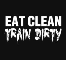 Eat Clean Train Dirty by protos