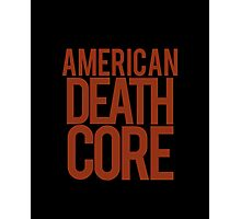 American Deathcore  Photographic Print