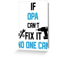 If Opa Can't Fix It No One Can Greeting Card