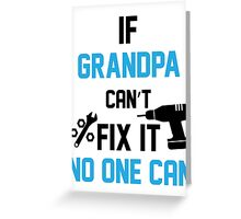 If Grandpa Can't Fix It No One Can Greeting Card