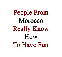 People From Morocco Really Know How To Have Fun  Photographic Print