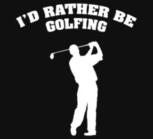 I'd Rather Be Golfing by BrightDesign