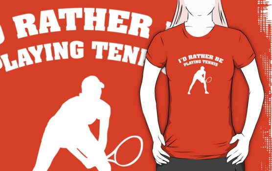 I'd Rather Be Playing Tennis by BrightDesign