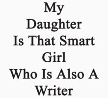 My Daughter Is That Smart Girl Who Is Also A Writer  by supernova23