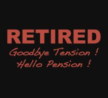 Retired Goodbye Tension Hello Pension by BrightDesign