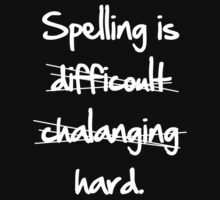 Spelling Is Hard by BrightDesign
