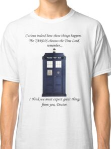 The TARDIS chooses the TIme Lord Classic T-Shirt
