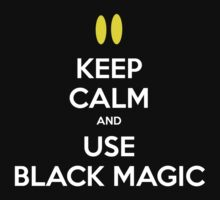 Keep calm and use black magic by moombax
