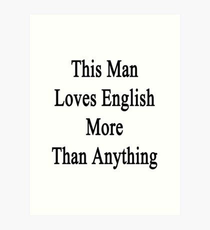 This Man Loves English More Than Anything  Art Print