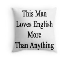 This Man Loves English More Than Anything  Throw Pillow