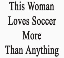This Woman Loves Soccer More Than Anything  by supernova23