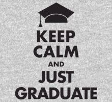 Keep Calm and Just Graduate by mrtdoank