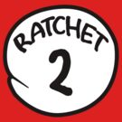 RATCHET 2 by mcdba