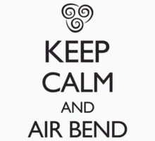 Keep Calm and Air Bend by creepyjoe