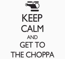 Keep Calm and GET TO THE CHOPPA! Baby Tee