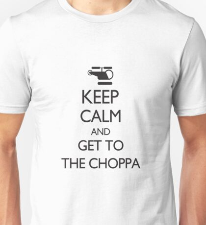 Keep Calm and GET TO THE CHOPPA! Unisex T-Shirt
