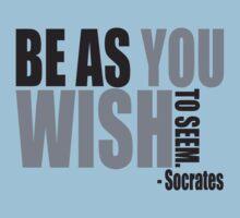 Be as you wish to seem. Kids Tee