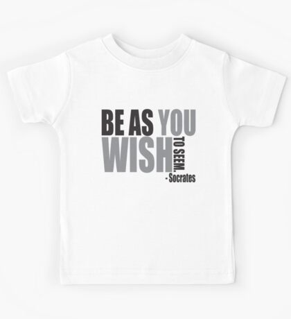 Be as you wish to seem. Kids Tee