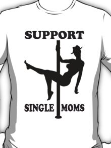 Support Single Moms T-Shirt