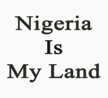 Nigeria Is My Land  by supernova23