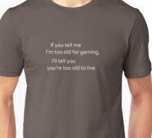 Too old White Unisex T-Shirt