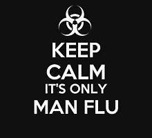 Keep Calm It's Only Man Flu Unisex T-Shirt
