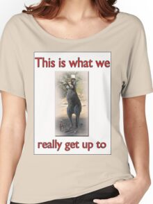 THIS IS WHAT WE REALLY GET UP TO Women's Relaxed Fit T-Shirt